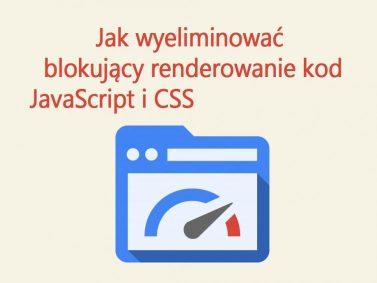 Jak wyelimonować blokujący renderowanie kod JavaScript i CSS?